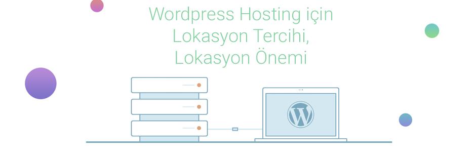 Wordpress Hosting için Lokasyon Tercihi