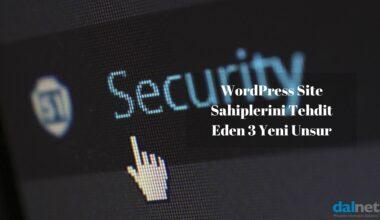 WordPress Site Sahiplerini Tehdit Eden 3 Yeni Unsur