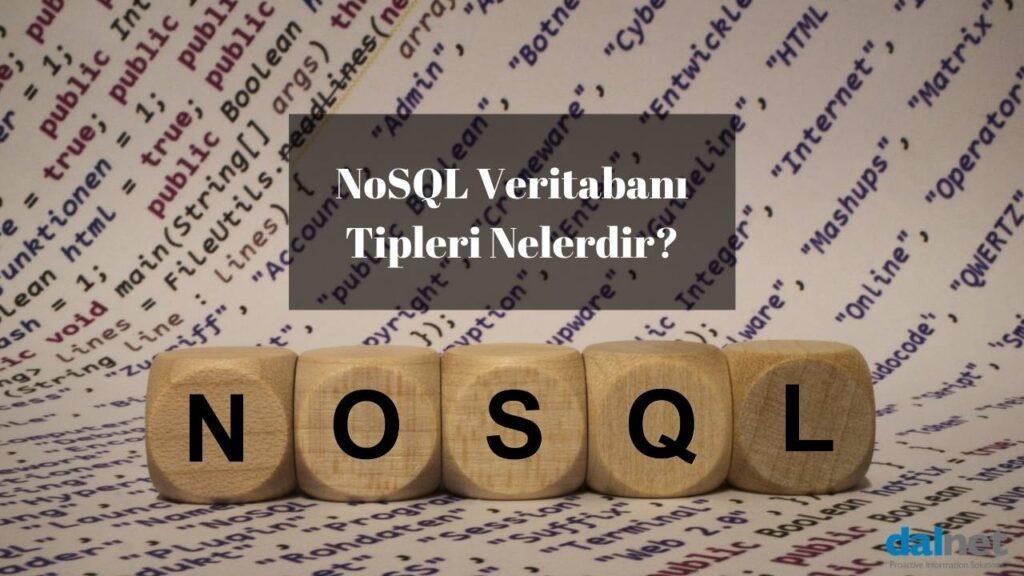 noSQL tipleri nelerdir? NoSQL Veritabanı detayları